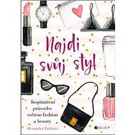 Najdi svůj styl: Inspirativní průvodce světem fashion a beauty - Kniha