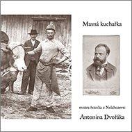 Masná kuchařka mistra řezníka z Nelahozevsi: Antonína Dvořáka - Kniha