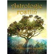 Astrologie rostlin: Léčivá síla rostlin a planet - Kniha
