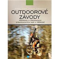 Outdoorové závody: Příprava a organizace strategických her v přírodě - Kniha