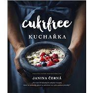 Cukrfree: Více než 70 lahodných cukrfree receptů, které mi pomohly zbavit se závislosti na - Kniha