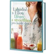 Lahodně s Ellou Džusy a smoothies pro každý den - Kniha
