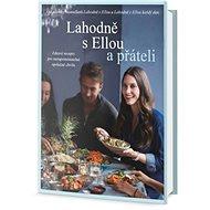 Lahodně s Ellou a přáteli: Zdravé recepty pro nezapomenutelné společné chvíle - Kniha