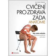 Cvičení pro zdravá záda ANATOMIE: Aby záda nebolela. Ilustrovaný praktický průvodce - Kniha