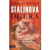 Stalinova dcera: Vyjímečný a bouřlivý život Světlany Allilujevové