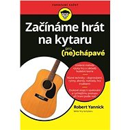Začínáme hrát na kytaru: pro (ne)chápavé - Kniha