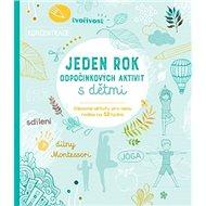 Jeden rok odpočinkových aktivit s dětmi: dílny Montessori - Kniha