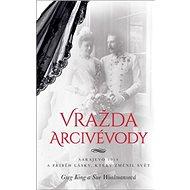 Vražda arcivévody: Sarajevo 1914 a příběh lásky, který změnil svět - Kniha