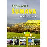 Ottův atlas výletní trasy Šumava: Největší turistický průvodce s QR kódy