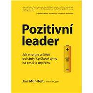 Pozitivní leader: Jak energie a štěstí pohánějí špičkové týmy na cestě k úspěchu - Kniha