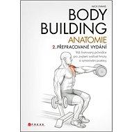 Bodybuilding Anatomie: Váš ilustrovaný průvodce pro zvýšení svalové hmoty a vytvarování postavy - Kniha