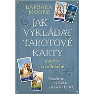 Jak vykládat Tarotové karty: snadno a rychle - Kniha