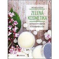 Zelená kosmetika: Od finalistky soutěže blogerka roku 2016 - Kniha
