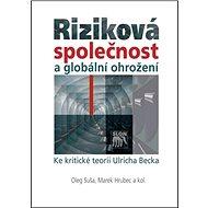 Riziková společnost a globální ohrožení: Ke kritické teorii Ulricha Becka