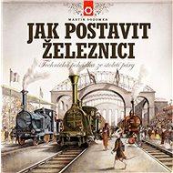 Jak postavit železnici: Technická pohádka ze století páry - Kniha