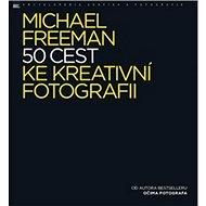 50 cest ke kreativní fotografii - Kniha