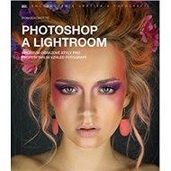 Photoshop a Lightroom: Kreativní obrazové styly pro profesionální vzhled fotografií - Kniha