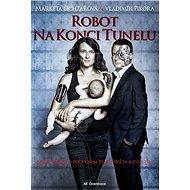 Robot na konci tunelu: Zpráva o podivném stavu světa a co s tím - Kniha