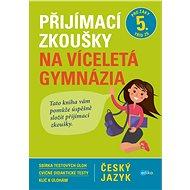 Přijímací zkoušky na víceletá gymnázia Český jazyk: Pro žáky 5. tříd ZŠ