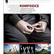 Kompozice: v [digitální] fotografii pohledem dvaceti pěti českých fotografů - Kniha