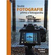 Skvělé fotografie přímo z fotoaparátu - Kniha
