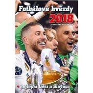 Fotbalové hvězdy 2018: nejlepší Češi a Slováci - Kniha