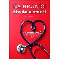 Na hranici života a smrti: 25 rozhovorů s předními českými lékaři - Kniha