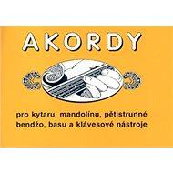 Akordy: Pro kytaru, mandolínu, pětistrunné bendžo, basu a klávesové nástroje - Kniha