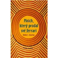 Mnich, který prodal své ferrari: Tato kniha pomáhá lidem na celém světě objevovat štěstí. - Kniha