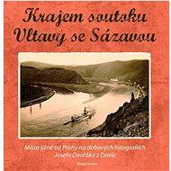 Krajem soutoku Vltavy se Sázavou: Místa na jih od Prahy na snímcích Josefa Dvořáka - Kniha