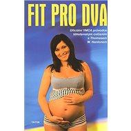Fit pro dva: Oficiální YMCA průvodce těhotenským cvičením - Kniha