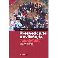 Přesvědčujte a ovlivňujte pomocí příběhů - Kniha
