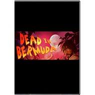 Dead In Bermuda - Hra pro PC