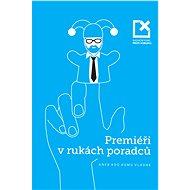 Premiéři v rukách poradců - Elektronická kniha - Zakoupením této knihy na e-shopu Alza.cz podpoříte činnost Nadačního fondu proti korupci částkou 10 Kč