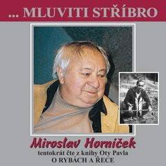 ...Mluviti stříbro - Miroslav Horníček tentokrát O RYBÁCH A ŘECE