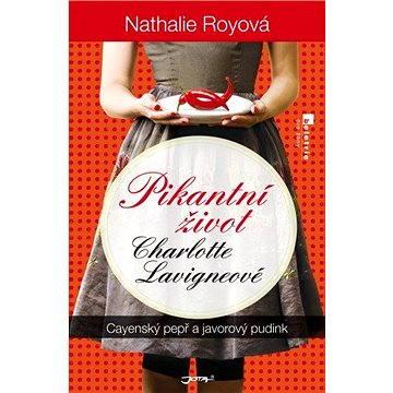 Pikantní život Charlotte Lavigneové: Cayenský pepř a javorový pudink (978-80-7462-427-8)
