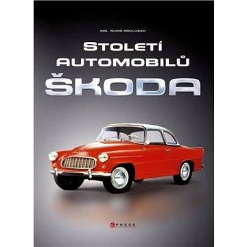 Století automobilů Škoda - Od roku 1905 (978-80-264-0158-2)