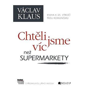 Václav Klaus – Chtěli jsme víc než supermarkety (978-80-253-2383-0)