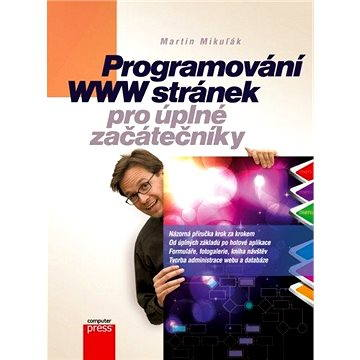 Programování WWW stránek pro úplné začátečníky (978-80-251-3252-4)