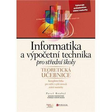 Informatika a výpočetní technika pro střední školy: Teoretická učebnice (978-80-251-3228-9)