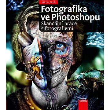Fotografika ve Photoshopu: Skandální práce s fotografiemi (978-80-251-3745-1)