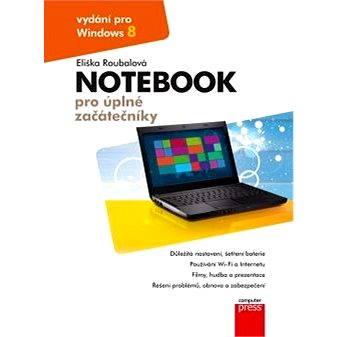 Notebook pro úplné začátečníky: vydání pro Windows 8 (978-80-251-4134-2)