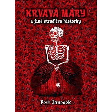 Krvavá Máry a jiné strašlivé historky (978-80-742-8250-8)