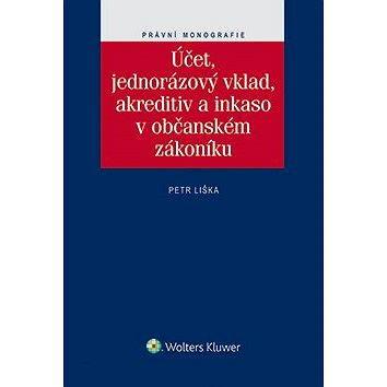 Účet, jednorázový vklad, akreditiv a inkaso v občanském zákoníku (978-80-747-8722-5)