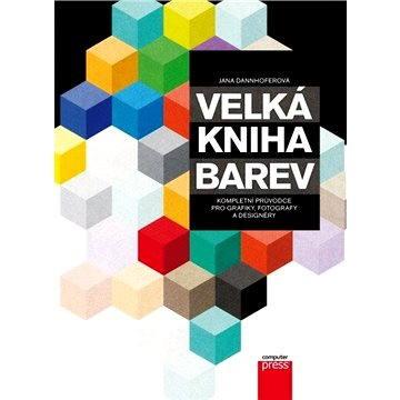 Velká kniha barev: Kompletní průvodce pro grafiky, fotografy a designéry (978-80-251-3785-7)
