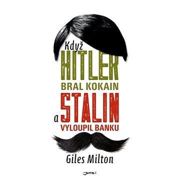 Když Hitler bral kokain a Stalin vyloupil banku (978-80-746-2935-8)