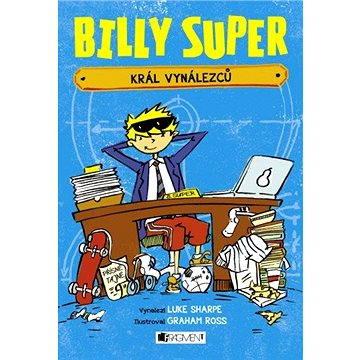 Billy Super – Král vynálezců (978-80-253-2862-0)