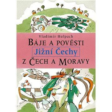 Báje a pověsti z Čech a Moravy - Jižní Čechy (978-80-727-7317-6)