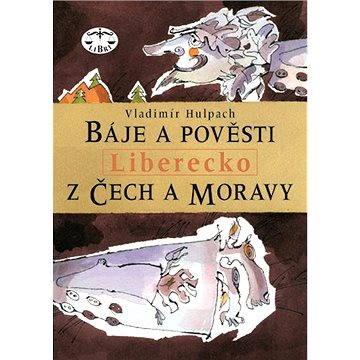 Báje a pověsti z Čech a Moravy - Liberecko (978-80-727-7145-5)