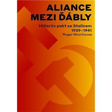 Aliance mezi ďábly: Hitlerův pakt se Stalinem 1939-1941 (9788025723593)